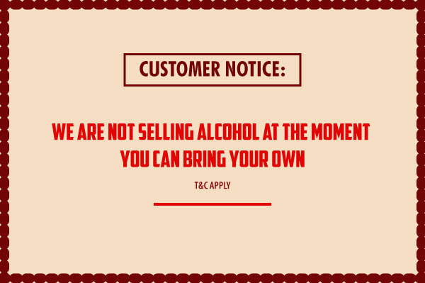 We are not selling Alcohol at the moment, you can bring your own.